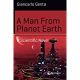 A Man From Planet Earth: A Scientific Novel