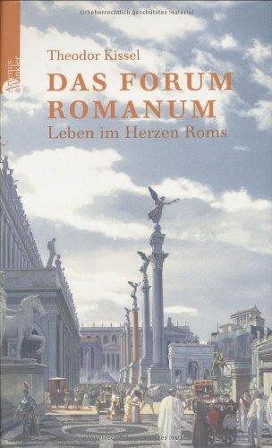 Das Forum Romanum: Leben im Herzen Roms Gebundenes Buch – 15. September 2004 Theodor Kissel Artemis & Winkler 3760823076 Altertum