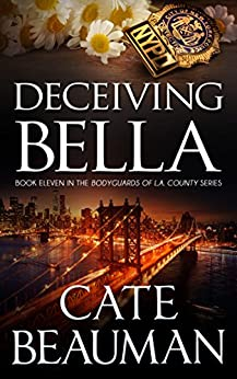 Deceiving Bella: Book Eleven In The Bodyguards Of L.A. County Series by [Beauman, Cate]