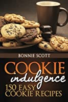 Cookie Indulgence: 150 Easy Cookie Recipes Front Cover