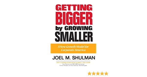 getting bigger by growing smaller shulman joel m stallkamp thomas t contributor