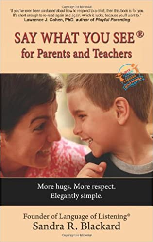 SAY WHAT YOU SEE For Parents and Teachers More hugs Elegantly simple. More respect