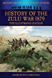History of the Zulu War 1879 - the Illustrated Edition, Alexander Wilmot, 1781583404