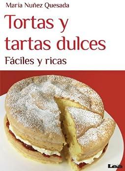 Tortas y tartas dulces, fáciles y ricas (Spanish Edition