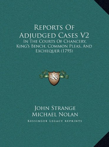 Reports Of Adjudged Cases V2: In The Courts Of Chancery, King's Bench, Common Pleas, And Exchequer (1795) pdf epub