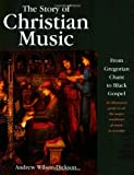 The Story of Christian Music, Andrew Wilson-Dickson, 0800634748