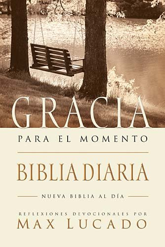 El Biblia Gracia para el momento: Pasa 365 dias leyendo la Biblia con Max Lucado (Spanish Edition) (Tapa Blanda)