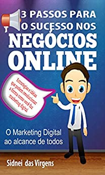 3 Passos para o sucesso nos negócios online por [Virgens, Sidnei das]