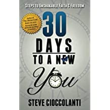 30 Days To A New You: Steps to Unshakable Faith and Freedom