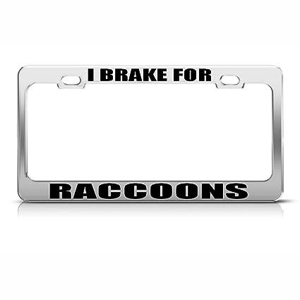 I BRAKE FOR RACCOONS Chrome License Plate Frame Tag Border