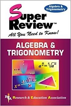 Algebra and Trigonometry: Super Review (Super Reviews; All You Need to Know) by The staff of Research and Education Association (1-Jul-2000)