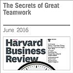The Secrets of Great Teamwork | Martine Haas,Mark Mortensen