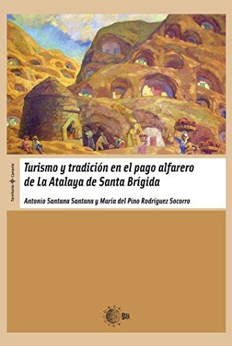 Descargar Libro Turismo Y Tradicion En El Pago Alfarero De La Atalaya De Santa Brigida Antonio Y Rodríguez Socorro, María Del Pino Santana Santana