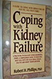 Coping with Kidney Failure, Robert H. Phillips, 0895293706
