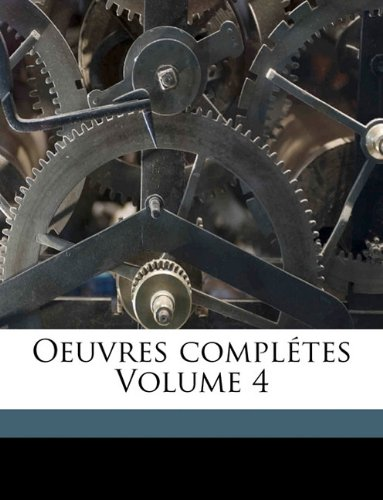Read Online Oeuvres complétes Volume 4 (French Edition) ebook
