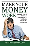 img - for Make Your Money Work: 6 Easy Steps to Drive Performance Through Financial Education book / textbook / text book