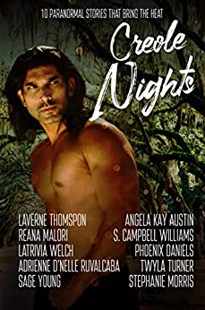Creole Nights: 10 Paranormal Stories That Bring The Heat by [Thompson, LaVerne, Daniels, Phoenix, Welch, Latrivia, Turner, Twyla, Malori, Reana, Austin, Angela Kay, Young, Sage, Ruvalcaba, Adrienne D'nelle, Williams, S. Campbell, Morris, Stephanie]