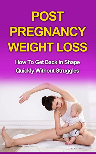 Post Pregnancy Weight Loss: How to get back in shape quickly without struggles (Post pregnancy weight loss tips, post pregnancy fitness, Post pregnancy diet)