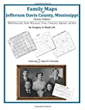 Family Maps of Jefferson Davis County, Mississippi, Deluxe Edition : With Homesteads, Roads, Waterways, Towns, Cemeteries, Railroads, and More, Boyd, Gregory A., 1420313819