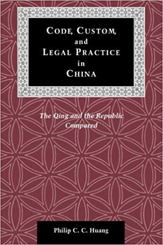 Book Code, Custom, and Legal Practice in China: The Qing and the Republic Compared (Law, Society, and Culture in China) 1st edition by Huang, Philip (2002)