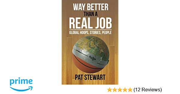 Way Better Than a Real Job: Global Hoops, People, Stories