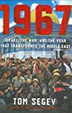 Front cover for the book 1967: Israel, the War, and the Year that Transformed the Middle East by Tom Segev