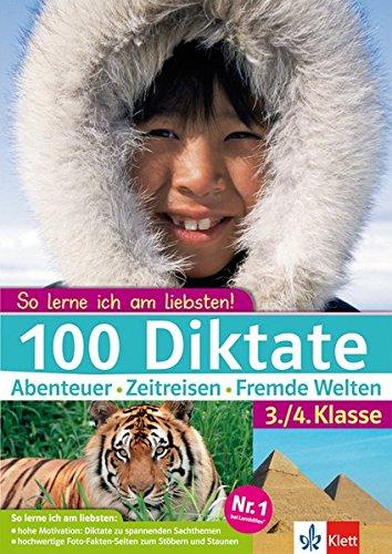 Klett 100 Diktate 3./4. Klasse: So lerne ich am liebsten!: Abenteuer - Zeitreisen - fremde Welten