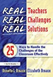 img - for Real Teachers, Real Challenges, Real Solutions: 25 Ways to Handle the Challenges of the Classroom Effectively book / textbook / text book
