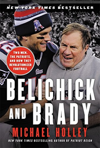 Belichick And Brady  Two Men  The Patriots  And How They Revolutionized Football