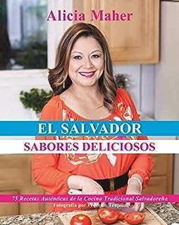 El Salvador, Sabores Deliciosos: 75 Recetas Autenticas de la Cocina Tradicional Salvadoreña (Spanish