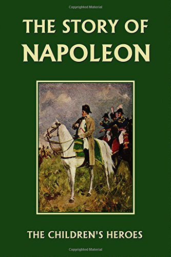 The Story of Napoleon (Yesterday's Classics) (The Children's Heroes)