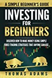 img - for Investing For Beginners: Discover How To Make Money Using Simple Forex Trading Strategies That Anyone Can Use (Volume 1) book / textbook / text book