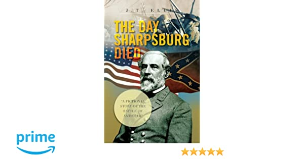 THE DAY SHARPSBURG DIED : A FICTIONAL STORY OF THE BATTLE OF ANTIETAM