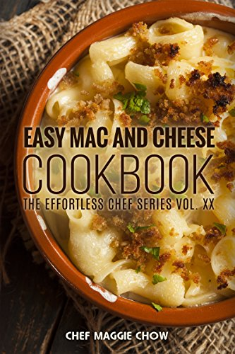 Easy Mac and Cheese Cookbook (Mac and Cheese, Mac and Cheese Cookbook, Mac and Cheese Recipes, Macaroni and Cheese Recipes, Macaroni and Cheese Cookbook 1) by [Chow, Chef Maggie]