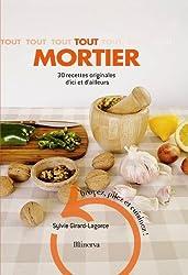 Tout mortier : 30 recettes originales d'ici et d'ailleurs