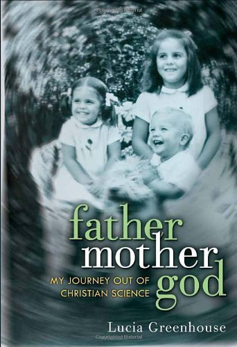 fathermothergod: My Journey Out of Christian Science [Hardcover] [2011] (Author) Lucia Greenhouse