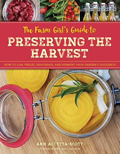 The Farm Girl's Guide to Preserving the Harvest: How to Can, Freeze, Dehydrate, and Ferment Your Garden's Goodness by [Accetta-Scott, Ann]