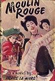 Moulin Rouge ;: A novel based on the life of Henri de Toulouse-Lautrec