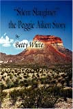 Silent Slaughter the Peggie Aiken Story, Betty White, 1604414553