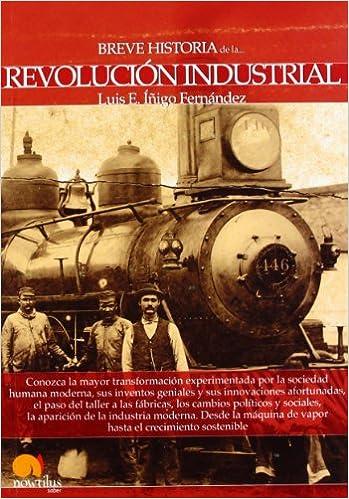 Breve historia de la Revolución Industrial: Amazon.es: Luis E. Íñigo Fernández: Libros