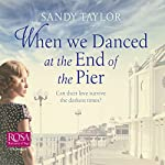 When We Danced at the End of the Pier: Brighton Girls Trilogy, Book 1 | Sandy Taylor