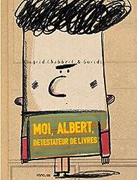 Moi, Albert, détestateur de livres par Ingrid Chabbert