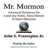 Mr. Mormon: Advanced Discourses for Latter-day Saints, Mere-Mortals & Super-Mormons