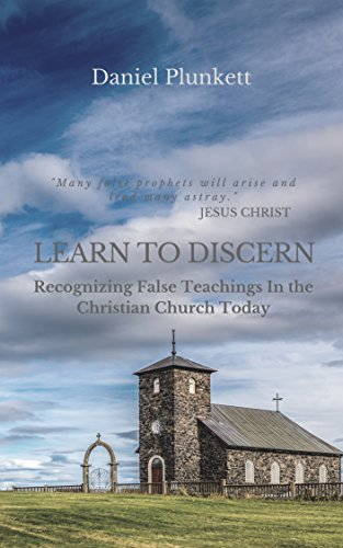 Learn To Discern Recognizing False Teaching In The Christian Church