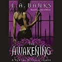 The Awakening: Vampire Huntress Legends Audiobook by L. A. Banks Narrated by Hillary Huber