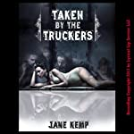 Taken by the Truckers: A Reluctant Double Team Short | Jane Kemp