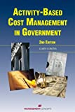 Activity-Based Cost Management in Government, Cokins, Gary, 1567261817