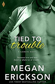 Tied to Trouble (The Gamers Book 3) by [Erickson, Megan]