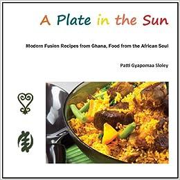 A plate in the sun amazon patti gyapomaa sloley jean a plate in the sun amazon patti gyapomaa sloley jean christophe novelli 9781908685001 books forumfinder Gallery