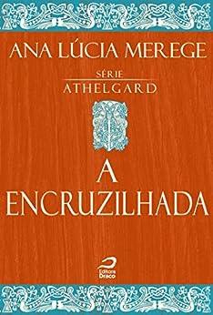 A encruzilhada (Athelgard) por [Merege, Ana Lúcia]